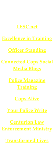 Other Great Blogs for Law Enforcers and Trainers LESC.net Excellence in Training  Officer Standing Connected Cops Social Media Blogs Police Magazine Training Cops Alive Your Police Write Centurion Law Enforcement Ministry Transformed Lives
