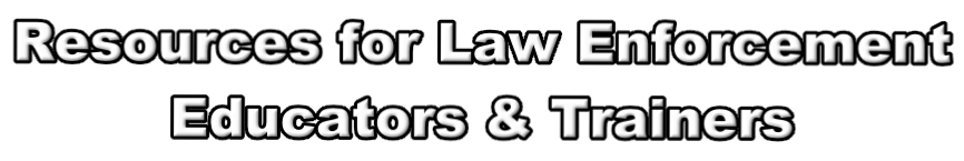 Resources for Law Enforcement  Educators & Trainers
