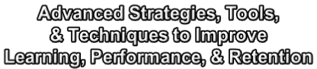 Advanced Strategies, Tools,  & Techniques to Improve  Learning, Performance, & Retention